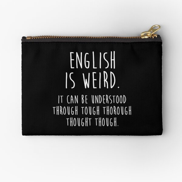 English is weird. Zipper Pouch