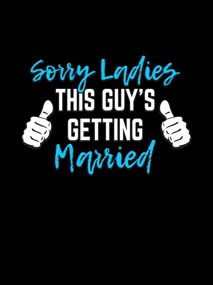 Bachelor Party Groom Gift - Sorry Ladies This Guy Is Getting Married by modernmerch