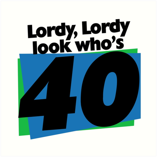 """""""Lordy Lordy Look Who's 40"""" Art Prints By BubbSnugg LC"""