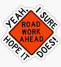 ROAD WORK AHEAD? Sticker