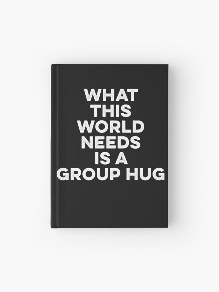 Funny Sayings Group Hug Life Free Hugs Meme Novelty Hardcover Journal By Essetino Redbubble