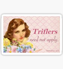 Triflers Need Not Apply - My Favorite Murder Sticker