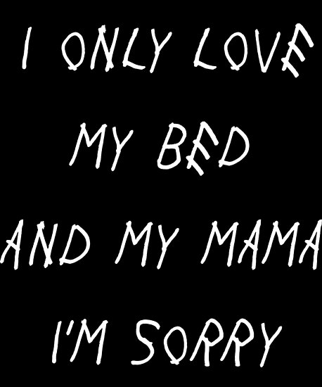 I Only Love My Bed And My Mama Im Sorry Drake Lyricss Plan