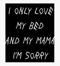 I Only Love My Bed And My Mama I'm Sorry Drake Lyrics God's Plan Photographic Print