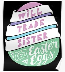 Will Trade Sister For Easter Eggs - Funny Holiday Brother Poster