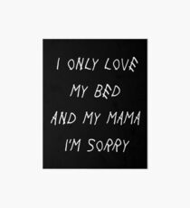 I Only Love My Bed And My Mama I'm Sorry Drake Lyrics God's Plan Art Board