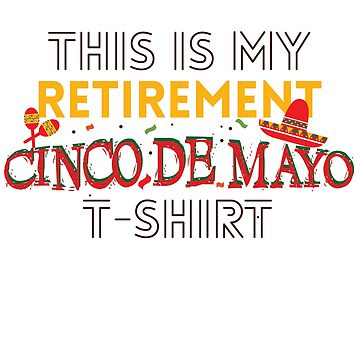 Funny Retirement Cinco De Mayo T shirt Retired  Gift by kh123856