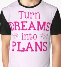 Turn DREAMS into PLANS Graphic T-Shirt