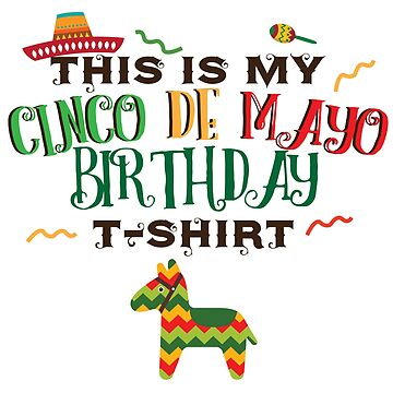 My Cinco De Mayo Birthday Funny Tshirt Spanish Meican Gift by kh123856
