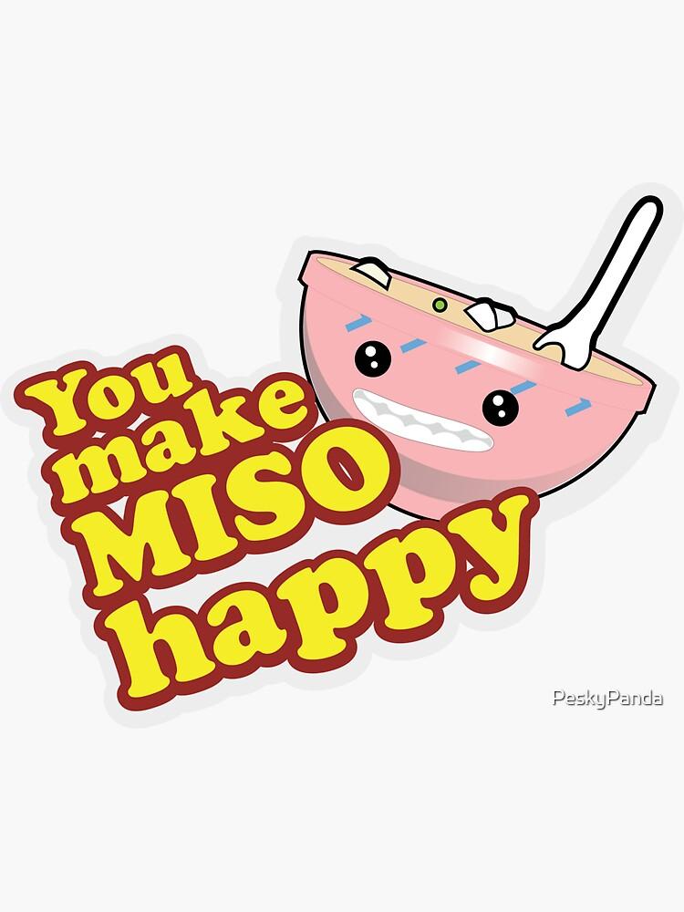You Make Miso Happy by PeskyPanda