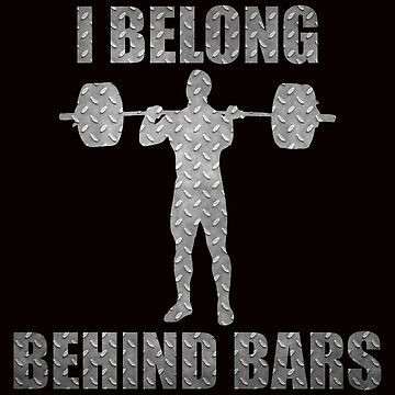 I Belong Behind Bars by preteeshirts