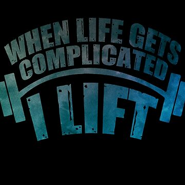 When Life Gets Complicated, I Lift by preteeshirts