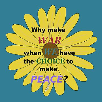 Why make war when we have choice to make peace? by Bubucine
