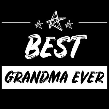 Best Grandma Ever by Bobby-Bubble
