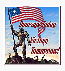 Courage Today, Victory Tomorrow Photographic Print