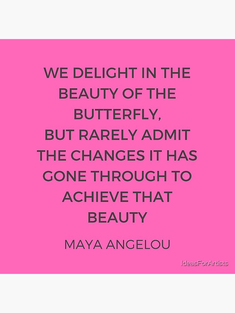 Maya Angelou Inspiration Quotes - The beauty of the butterfly by IdeasForArtists