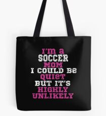 Soccer Mom Funny Design - Im A Soccer Mom I Could Be Quiet But Its Highly Unlikely Tote Bag