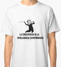 EINSTEIN: LA CREATIVIDAD ES LA INTELIGENCIA DIVIRTIENDOSE Camiseta clásica
