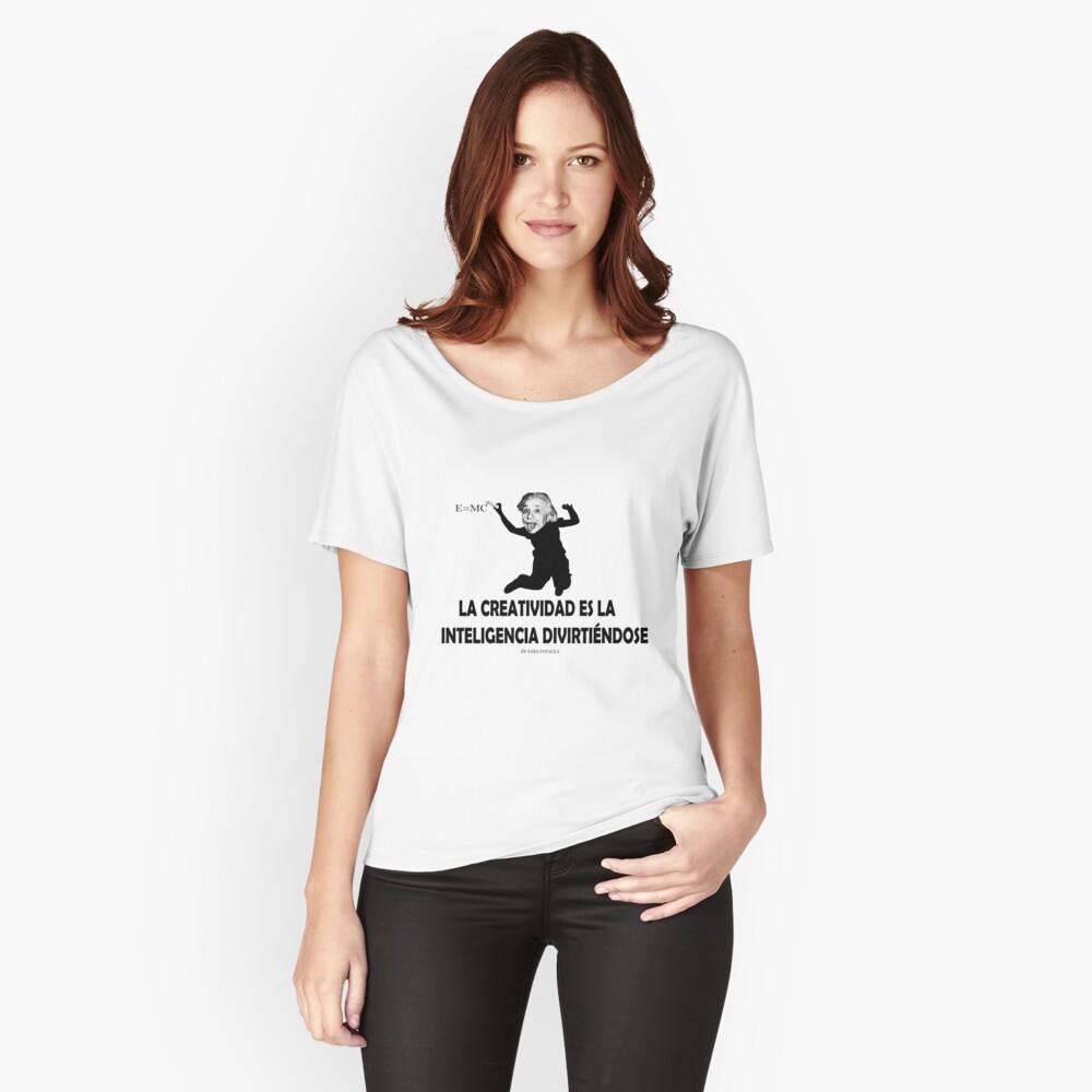 EINSTEIN: LA CREATIVIDAD ES LA INTELIGENCIA DIVIRTIENDOSE Camiseta ancha