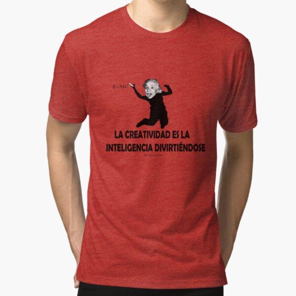 EINSTEIN: LA CREATIVIDAD ES LA INTELIGENCIA DIVIRTIENDOSE Camiseta de tejido mixto