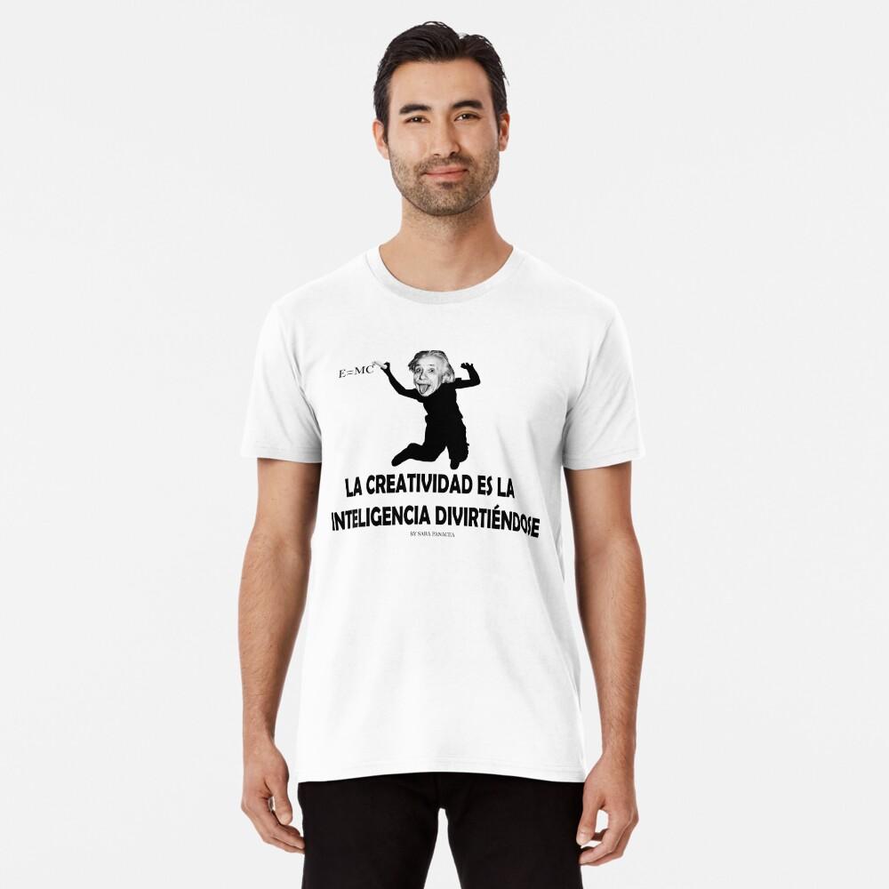 EINSTEIN: LA CREATIVIDAD ES LA INTELIGENCIA DIVIRTIENDOSE Camiseta premium