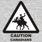 Caution Canadians by Dean Slockee