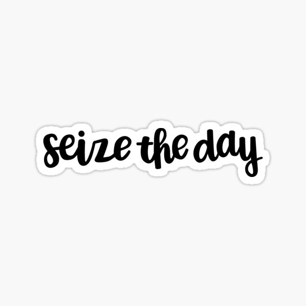 Seize the Day Script Sticker