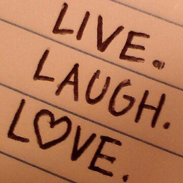 live.laugh.love by flashphotogz