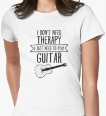 I Don't Need Therapy Need To Play My Guitar Women's Fitted T-Shirt