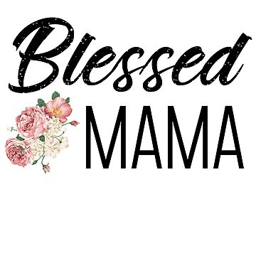 Blessed Mama, Blessed Mom, Mothers Day Gift, Cute Mom Shirt by Meli145