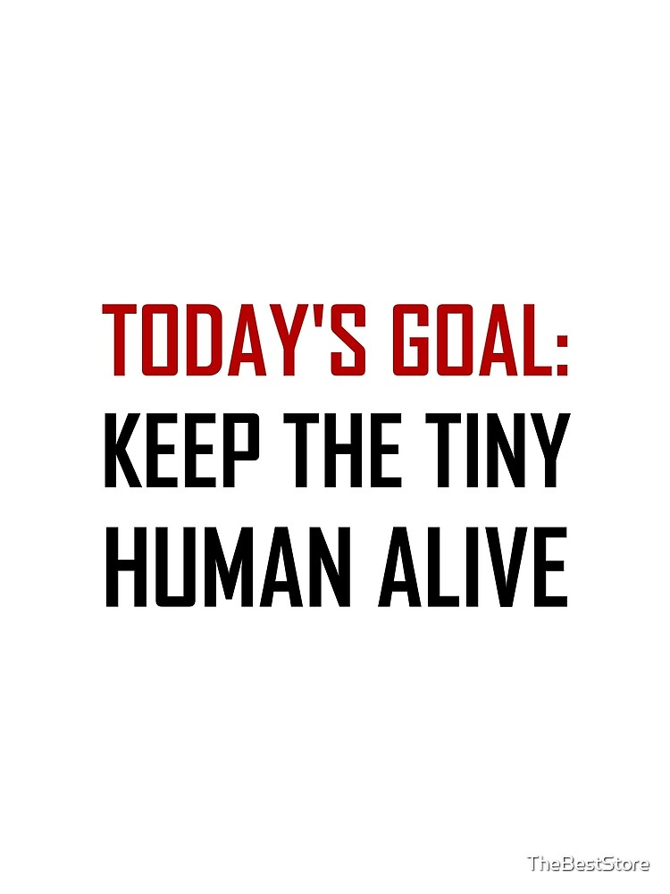 Goal Keep Tiny Human Alive by TheBestStore