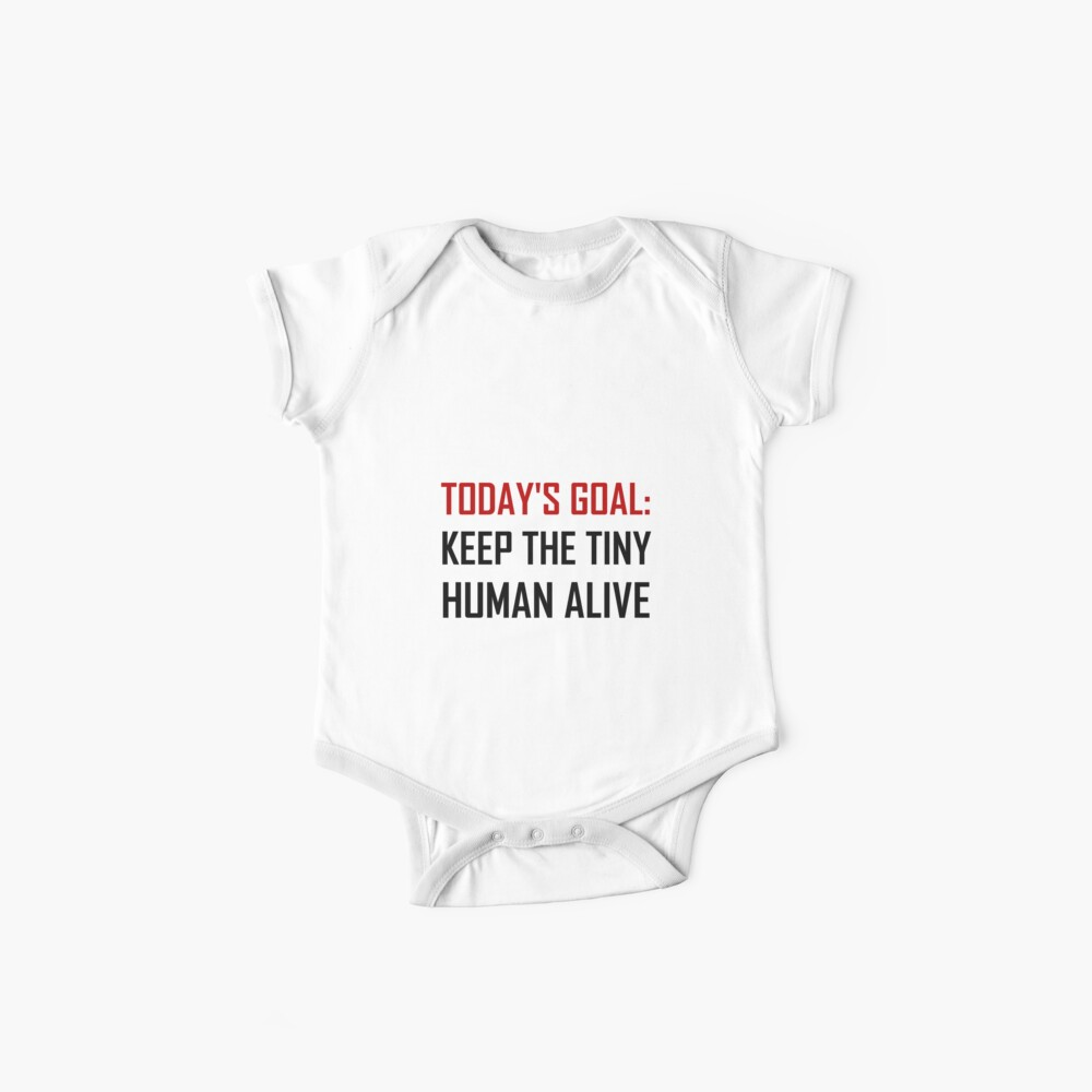 Goal Keep Tiny Human Alive Baby One-Pieces