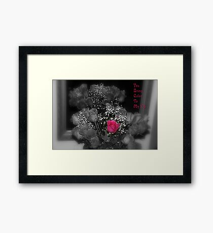 YOU BRING COLOR TO MY LIFE Framed Print