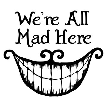 Cheshire Cat We're All Mad Here by typographywords