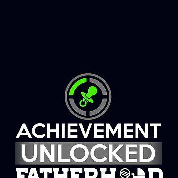 Achievement Unlocked Fatherhood by MileHighTees