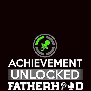 Achievement Unlocked Fatherhood by MileHighTees