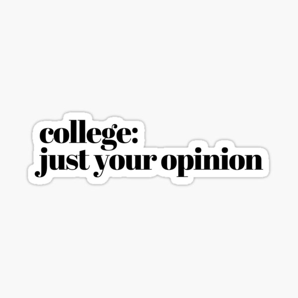 College is just your opinion Sticker