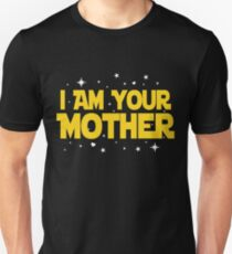I Am Your Mother T-Shirt - Mothers Day Gifts Unisex T-Shirt