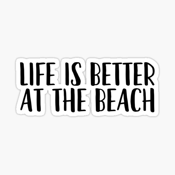 Life Is Better At The Beach - Beach Vacation Sticker