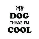 My Dog Thinks I'm Cool by cheriverymery