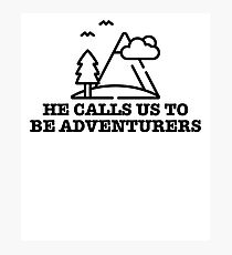 Be Adventurer & Adventure Traveler Photographic Print