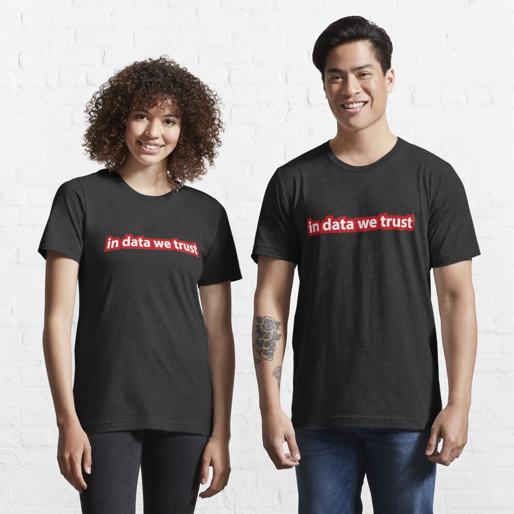 In data we trust Essential T-Shirt