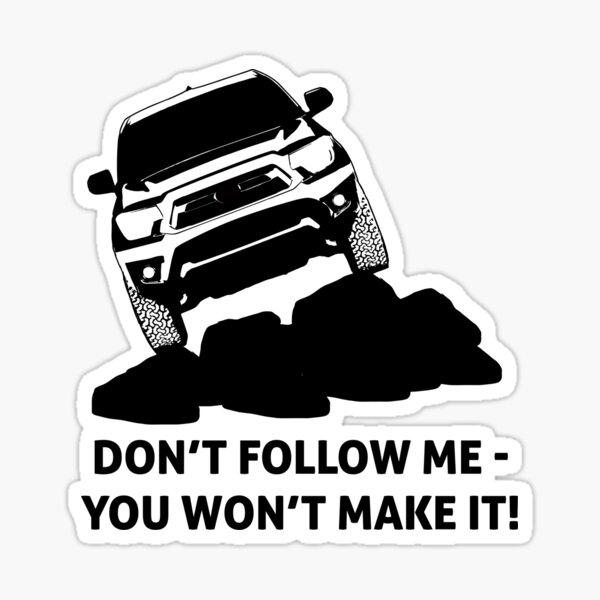 Toyota Tacoma - Don't follow me - you won't make it. Sticker
