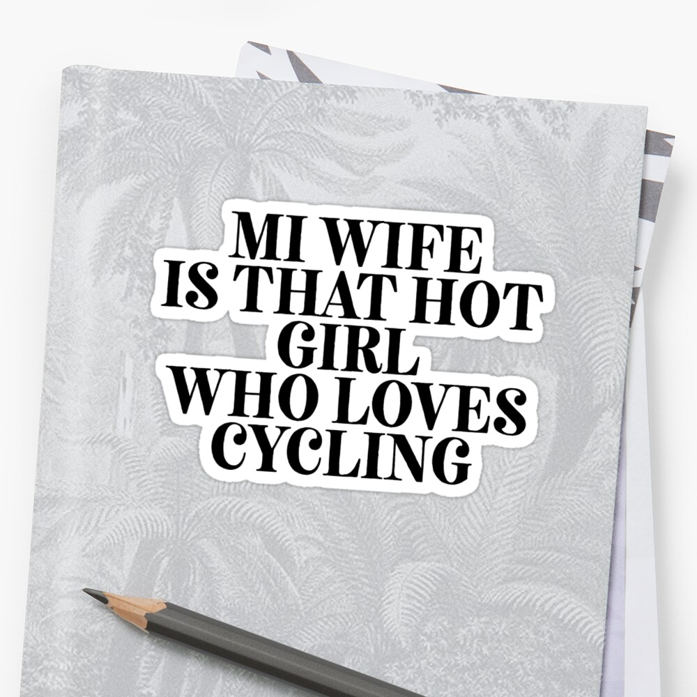 My Wife Loves Cycling - Biker Bikes by RoadRescuer