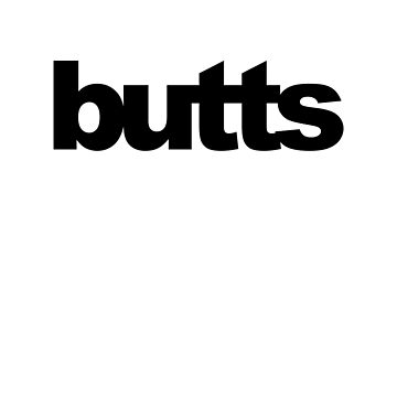Butts print  by lizzparty