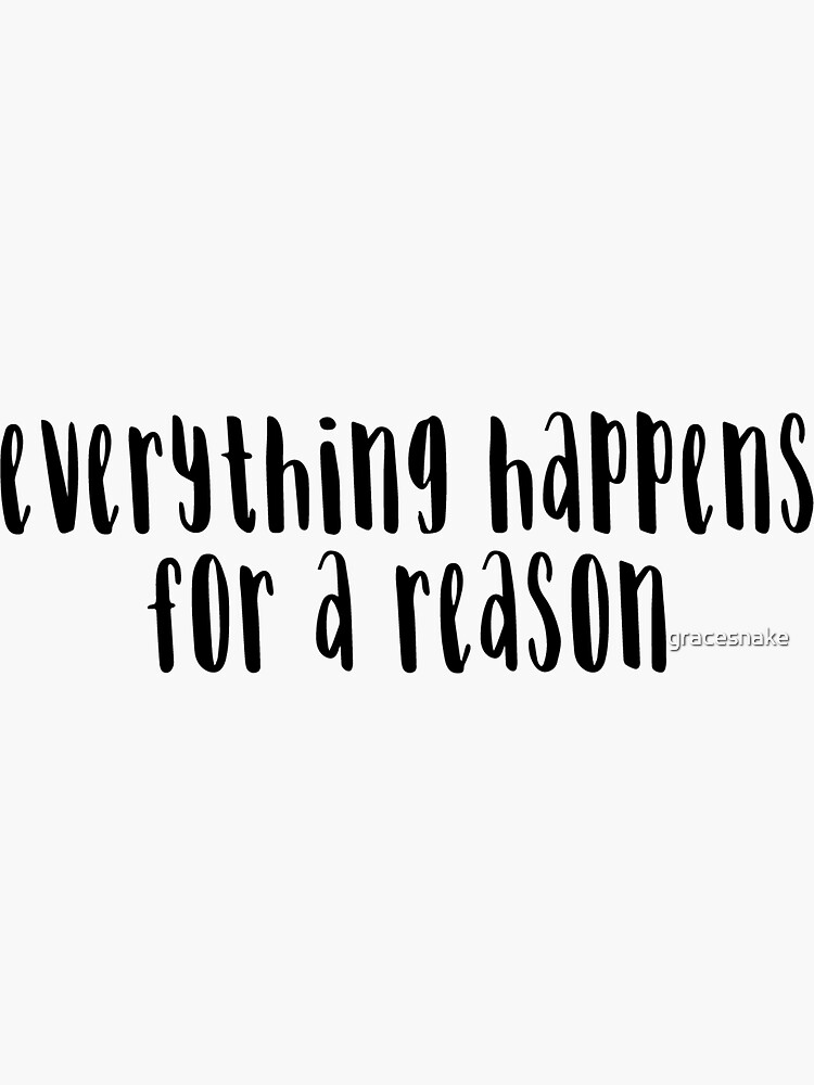 Everything Happens For A Reason  by gracesnake