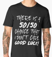 There is a 50/50 Chance That I Don't Care Good luck Graphic Men's Premium T-Shirt