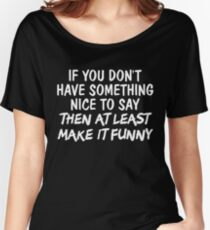Don't Have Something Nice Say at Least Make it Funny Graphic Women's Relaxed Fit T-Shirt