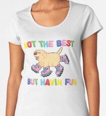 Not The Best But....  Women's Premium T-Shirt