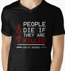 People die if they are killed emiya shirou fate V-Neck T-Shirt
